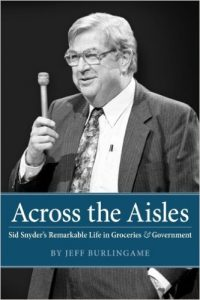 Across the Aisles Sid Snyder's Remarkable Life in Groceries & Government written by Jeff Burlingame