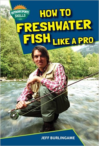 How to Freshwater Fish Like a Pro written by Jeff Burlingame