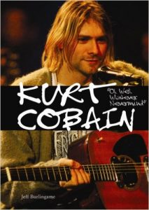 Kurt Cobain: Oh Well, Whatever, Nevermind written by Jeff Burlingame