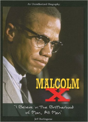 "Malcolm X: ""I Believe in the Brotherhood of Man, All Men"" written by Jeff Burlingame"